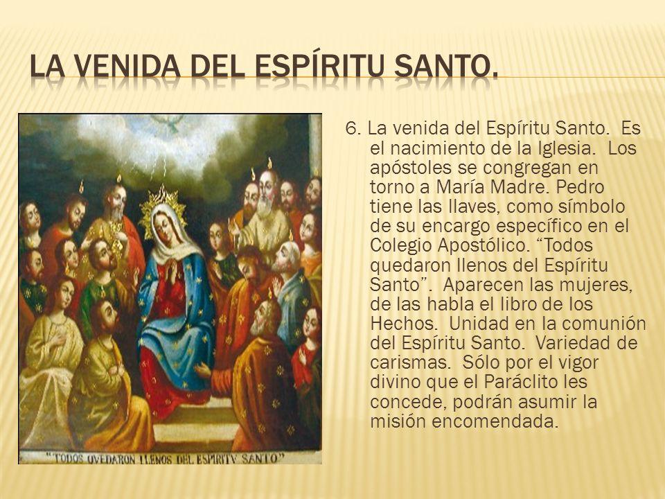 6.La venida del Espíritu Santo. Es el nacimiento de la Iglesia.