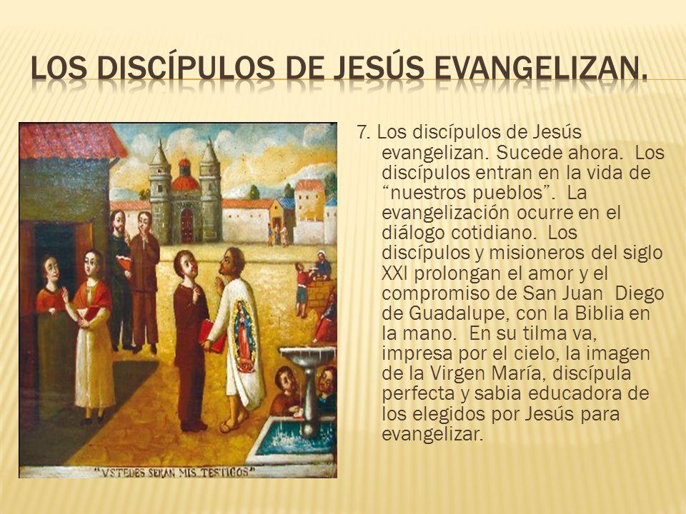 7.Los discípulos de Jesús evangelizan. Sucede ahora.