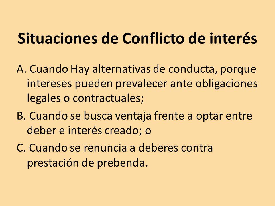 A. Cuando Hay alternativas de conducta, porque intereses pueden prevalecer ante obligaciones legales o contractuales; B. Cuando se busca ventaja frent