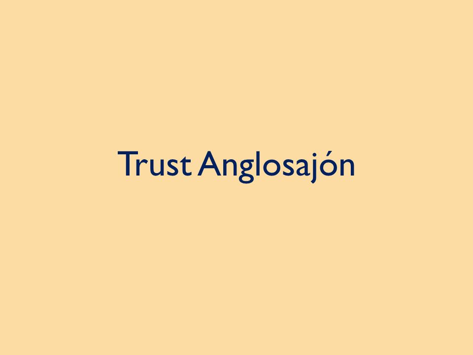 Trust En el trust anglosajón, se desdobla el derecho de propiedad en dos: El legal title (título legal) es el que detenta el fiduciario (Common Law); y El equitable title (título equitativo) el que detenta el fideicomisario (Equity Law).