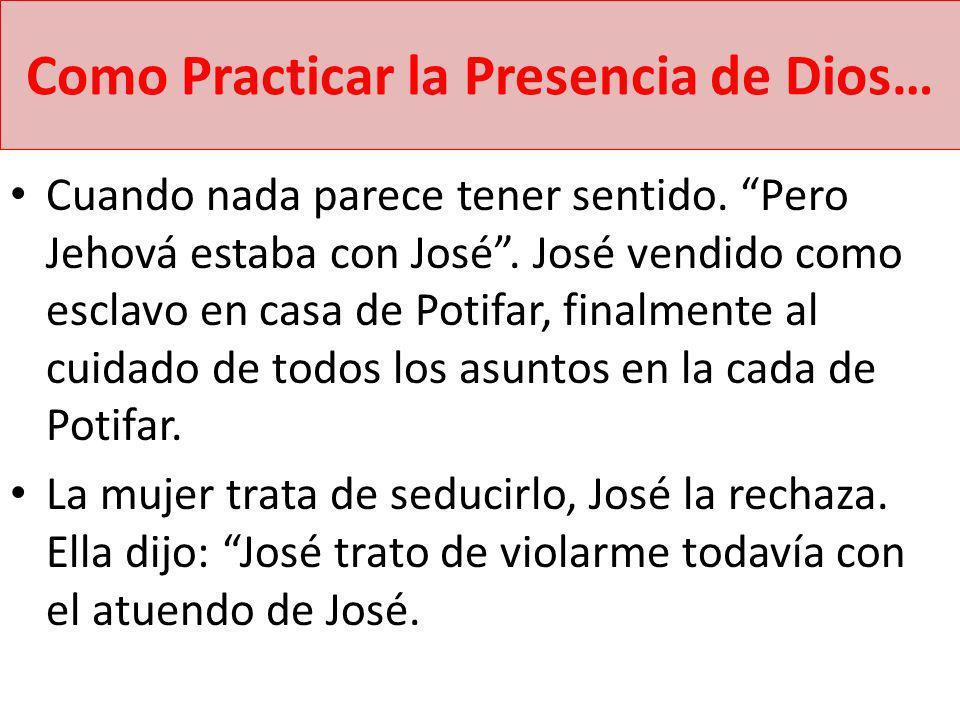 Como Practicar la Presencia de Dios… Cuando nada parece tener sentido. Pero Jehová estaba con José. José vendido como esclavo en casa de Potifar, fina