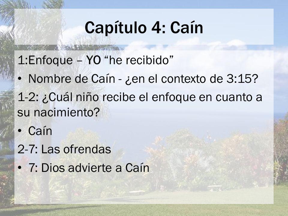 Capítulo 4: Caín 1:Enfoque – YO he recibido Nombre de Caín - ¿en el contexto de 3:15? 1-2: ¿Cuál niño recibe el enfoque en cuanto a su nacimiento? Caí