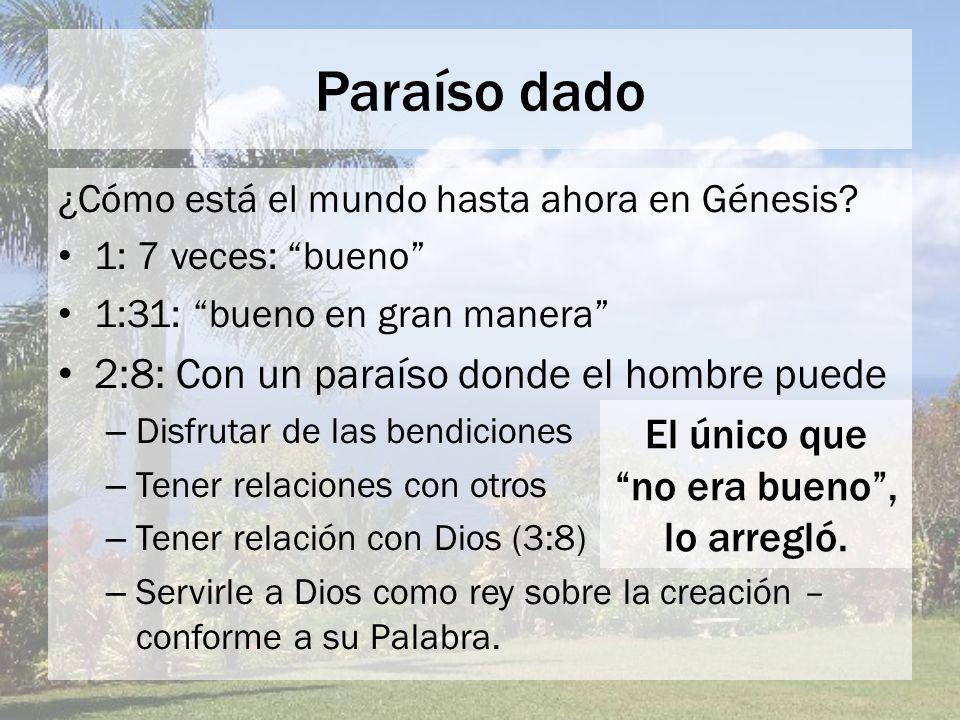 Paraíso dado ¿Cómo está el mundo hasta ahora en Génesis? 1: 7 veces: bueno 1:31: bueno en gran manera 2:8: Con un paraíso donde el hombre puede – Disf