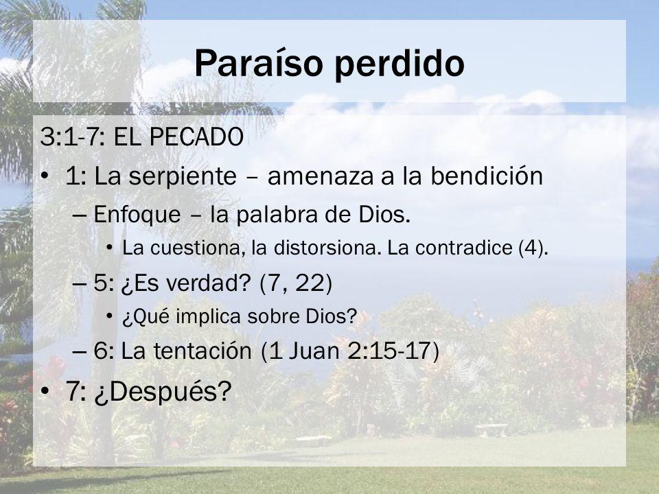 Paraíso perdido 3:1-7: EL PECADO 1: La serpiente – amenaza a la bendición – Enfoque – la palabra de Dios. La cuestiona, la distorsiona. La contradice