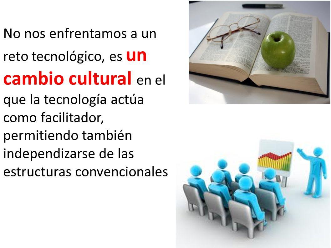 No nos enfrentamos a un reto tecnológico, es un cambio cultural en el que la tecnología actúa como facilitador, permitiendo también independizarse de