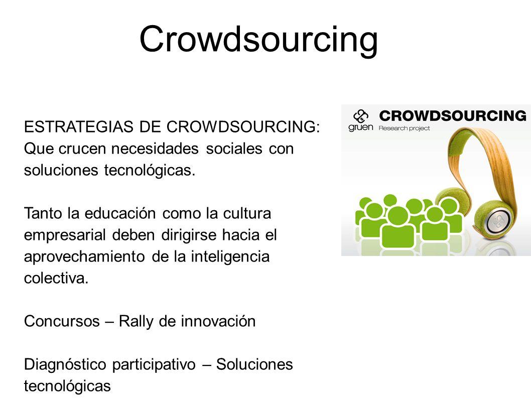 Crowdsourcing ESTRATEGIAS DE CROWDSOURCING: Que crucen necesidades sociales con soluciones tecnológicas. Tanto la educación como la cultura empresaria
