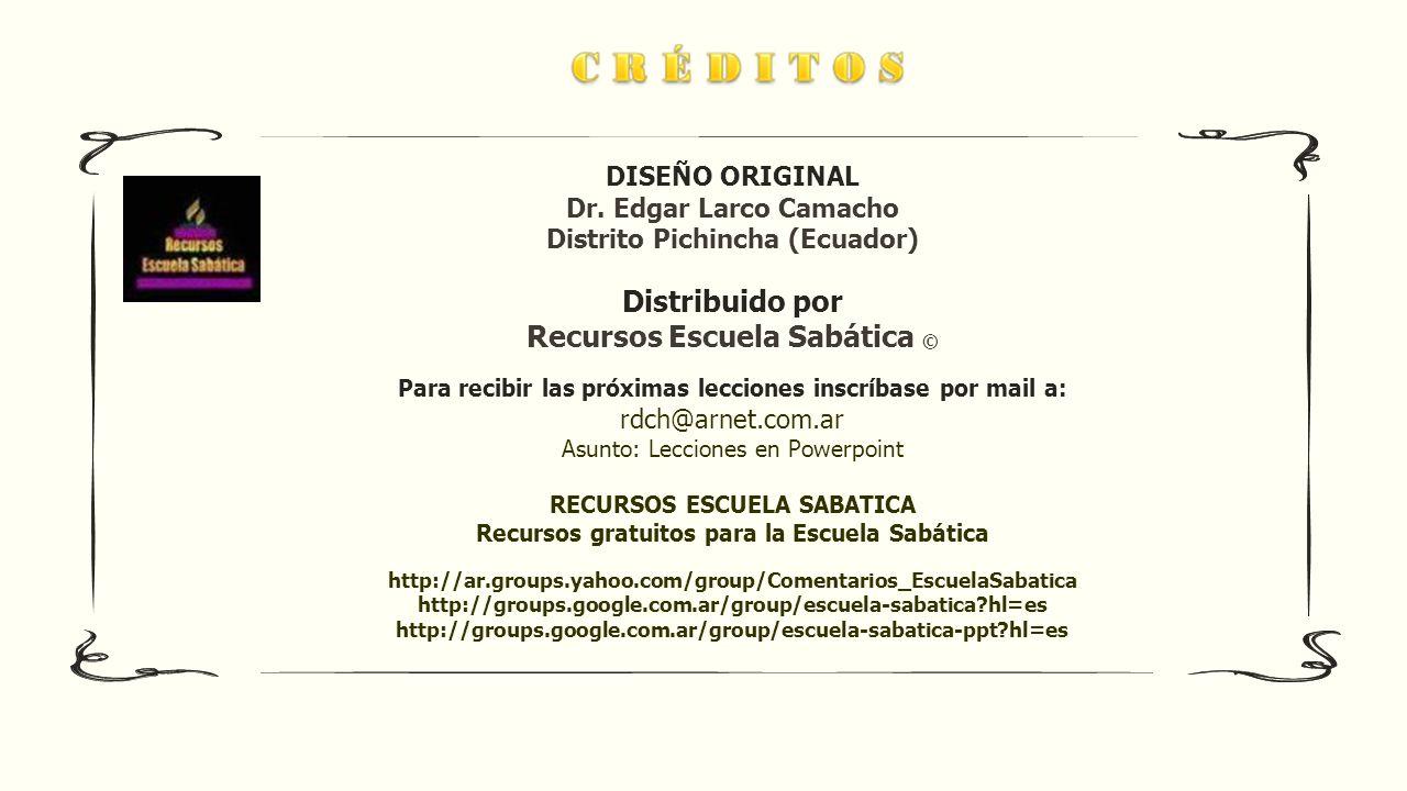 DISEÑO ORIGINAL Dr. Edgar Larco Camacho Distrito Pichincha (Ecuador) Distribuido por Recursos Escuela Sabática © Para recibir las próximas lecciones i