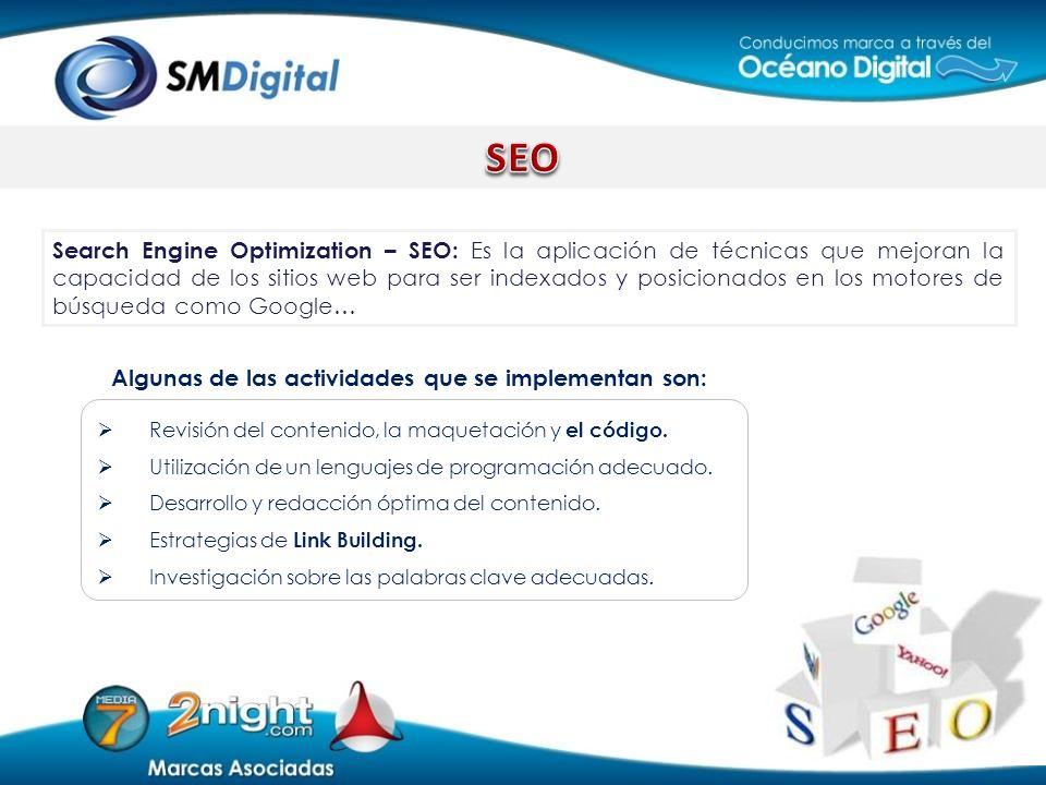 Search Engine Optimization – SEO: Es la aplicación de técnicas que mejoran la capacidad de los sitios web para ser indexados y posicionados en los mot