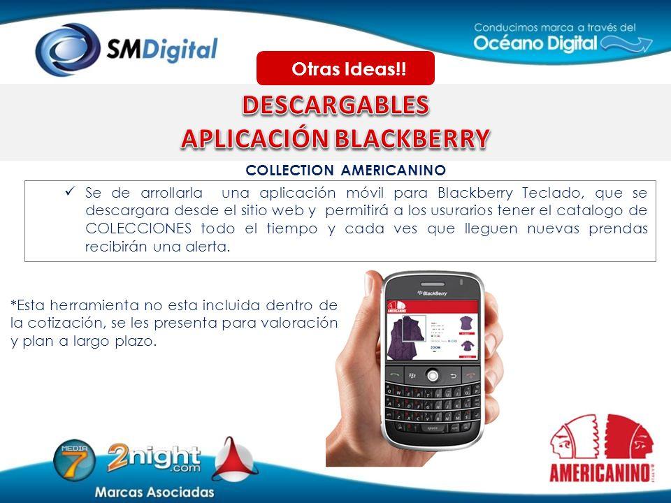 COLLECTION AMERICANINO Se de arrollarla una aplicación móvil para Blackberry Teclado, que se descargara desde el sitio web y permitirá a los usurarios