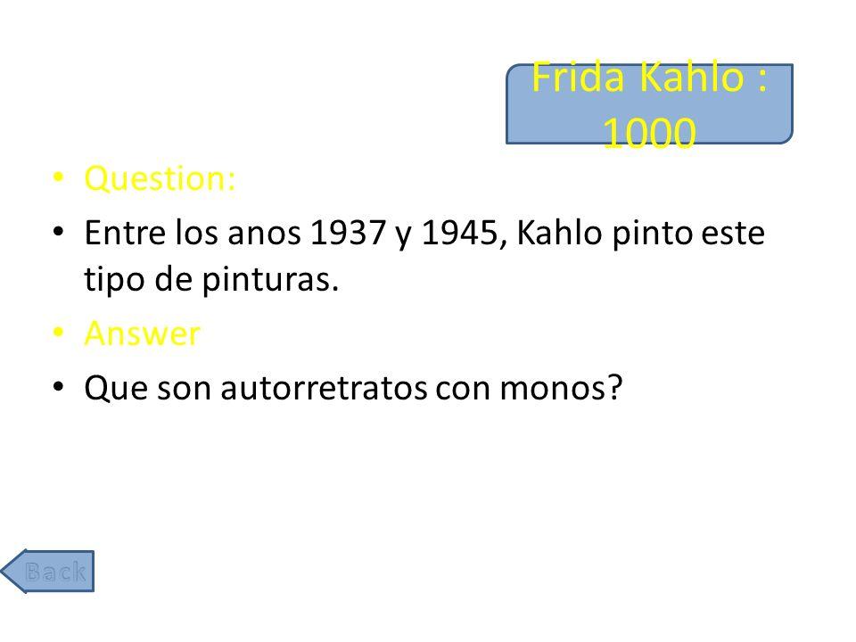 Frida Kahlo : 1000 Question: Entre los anos 1937 y 1945, Kahlo pinto este tipo de pinturas.