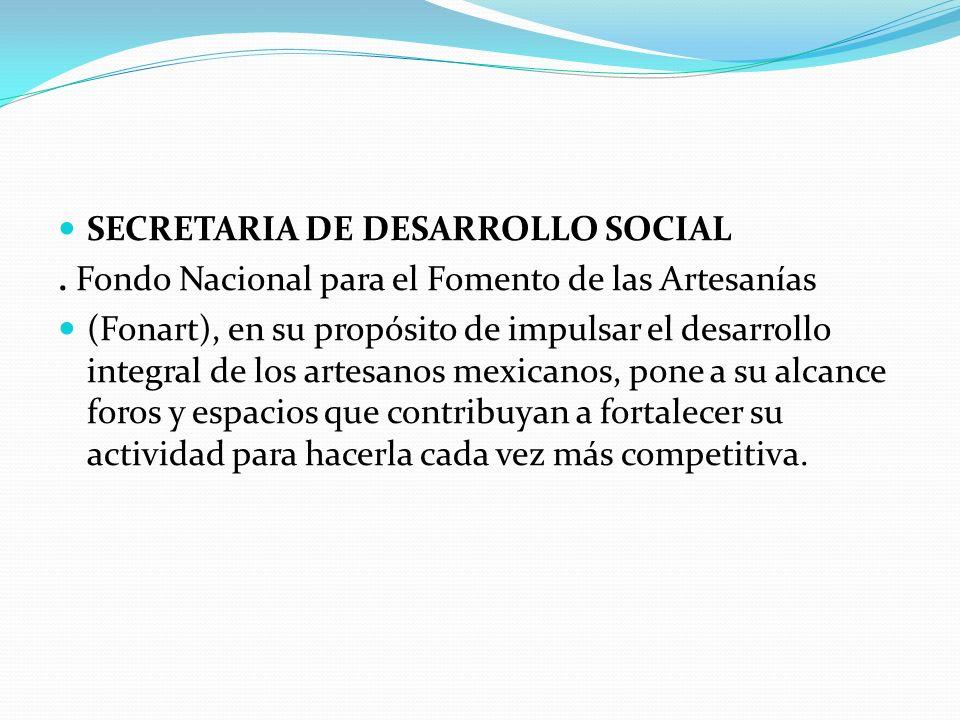 SECRETARIA DE DESARROLLO SOCIAL. Fondo Nacional para el Fomento de las Artesanías (Fonart), en su propósito de impulsar el desarrollo integral de los