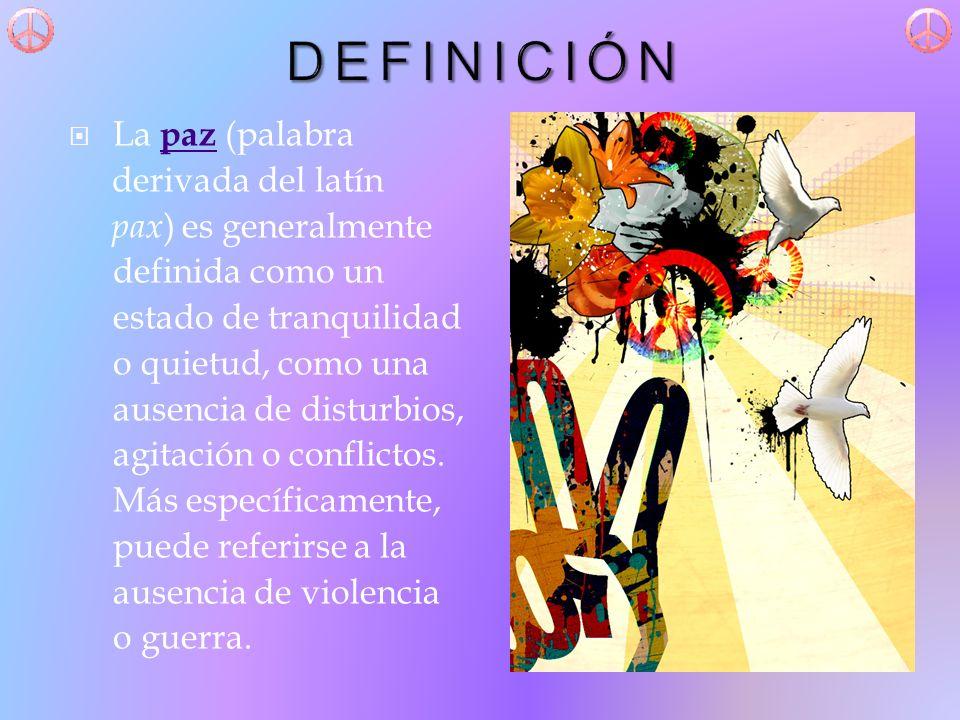 La paz (palabra paz derivada del latín pax ) es generalmente definida como un estado de tranquilidad o quietud, como una ausencia de disturbios, agitación o conflictos.