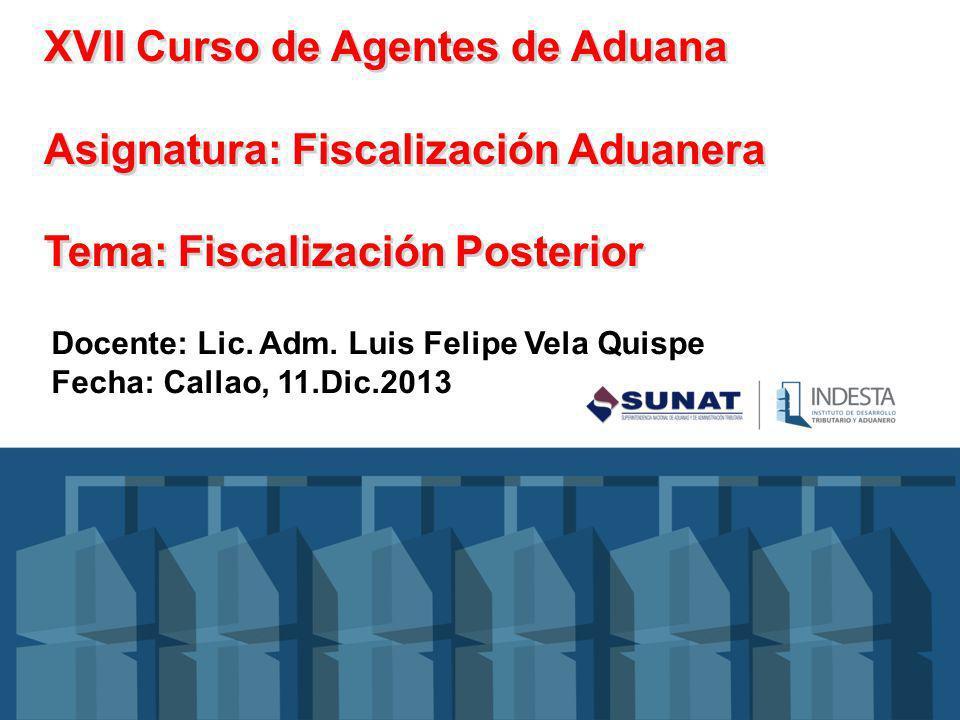 XVII Curso de Agentes de Aduana Asignatura: Fiscalización Aduanera Tema: Fiscalización Posterior Docente: Lic.