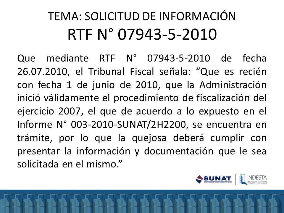 TEMA: SOLICITUD DE INFORMACIÓN RTF N° 07943-5-2010 Que mediante RTF N° 07943-5-2010 de fecha 26.07.2010, el Tribunal Fiscal señala: Que es recién con