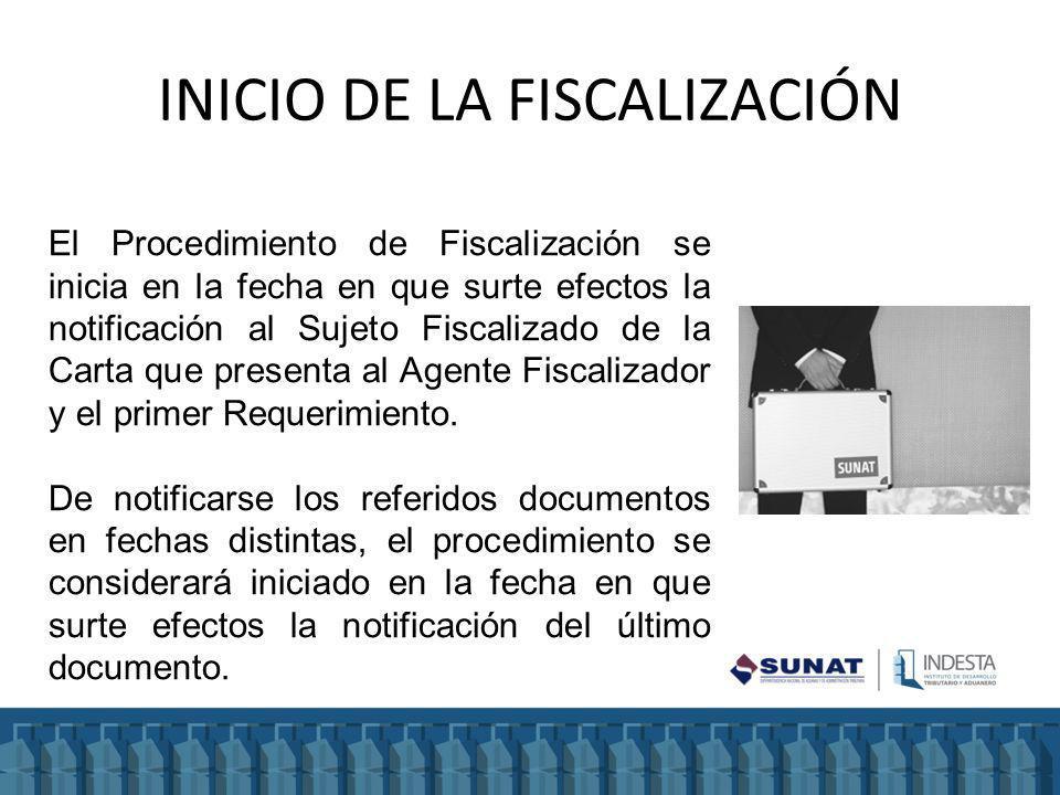 INICIO DE LA FISCALIZACIÓN El Procedimiento de Fiscalización se inicia en la fecha en que surte efectos la notificación al Sujeto Fiscalizado de la Carta que presenta al Agente Fiscalizador y el primer Requerimiento.