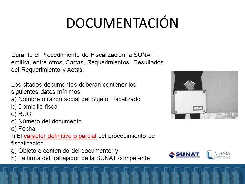 DOCUMENTACIÓN Durante el Procedimiento de Fiscalización la SUNAT emitirá, entre otros, Cartas, Requerimientos, Resultados del Requerimiento y Actas. L