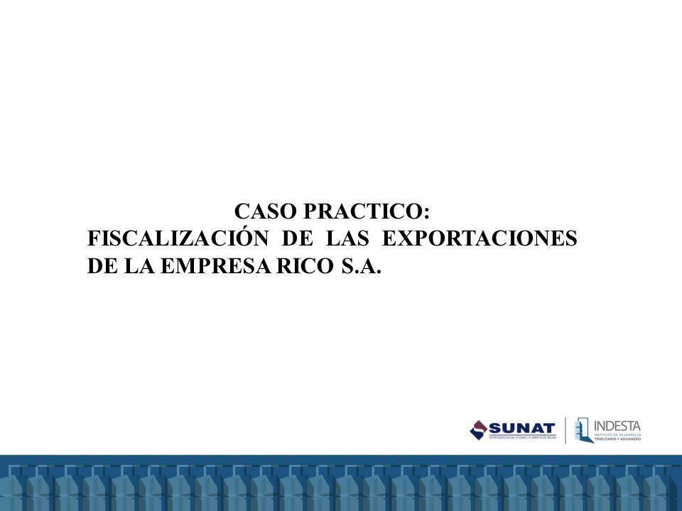 CASO PRACTICO: FISCALIZACIÓN DE LAS EXPORTACIONES DE LA EMPRESA RICO S.A.