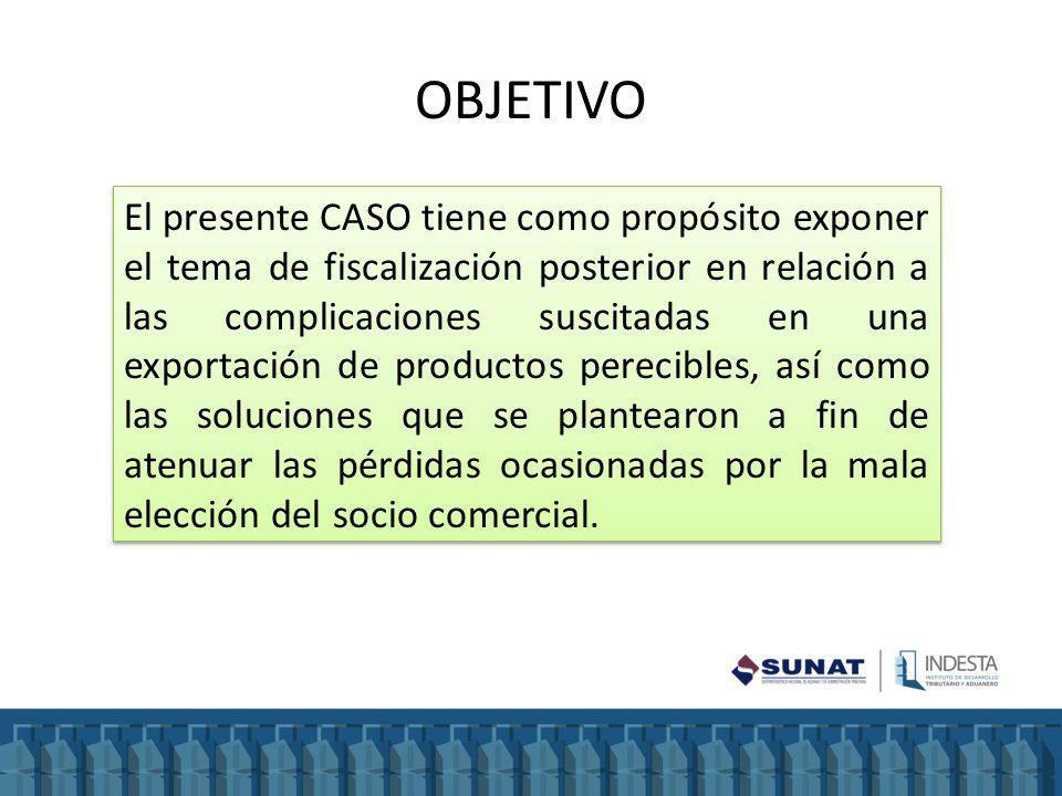 OBJETIVO El presente CASO tiene como propósito exponer el tema de fiscalización posterior en relación a las complicaciones suscitadas en una exportaci
