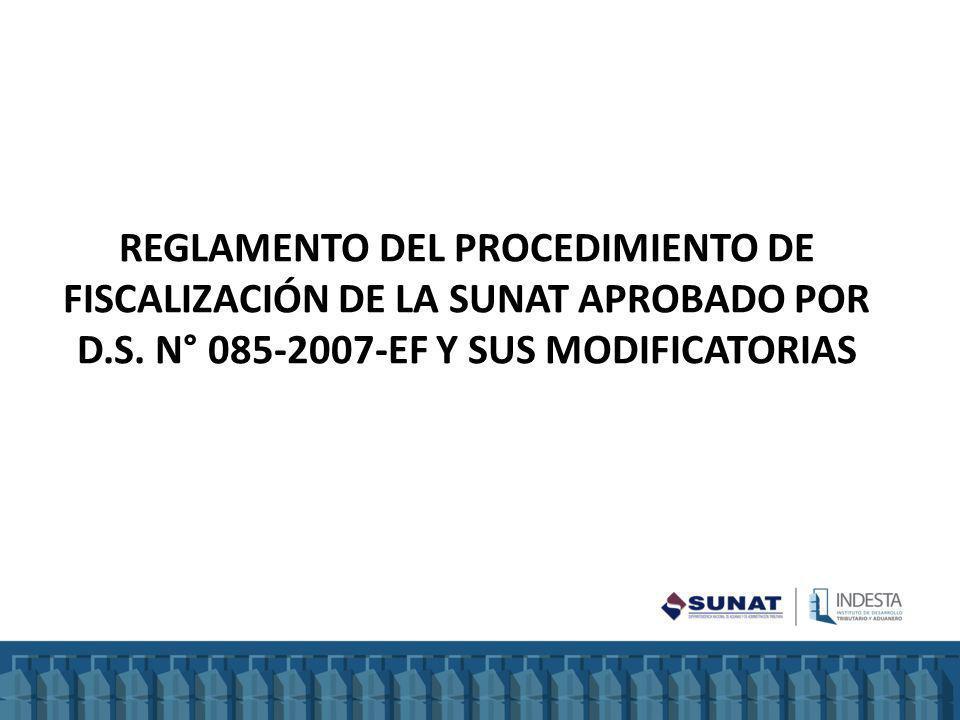 REGLAMENTO DEL PROCEDIMIENTO DE FISCALIZACIÓN DE LA SUNAT APROBADO POR D.S. N° 085-2007-EF Y SUS MODIFICATORIAS