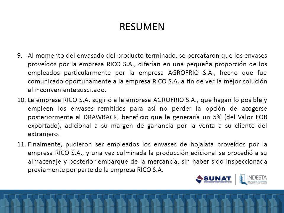 RESUMEN 9.Al momento del envasado del producto terminado, se percataron que los envases proveídos por la empresa RICO S.A., diferían en una pequeña proporción de los empleados particularmente por la empresa AGROFRIO S.A., hecho que fue comunicado oportunamente a la empresa RICO S.A.