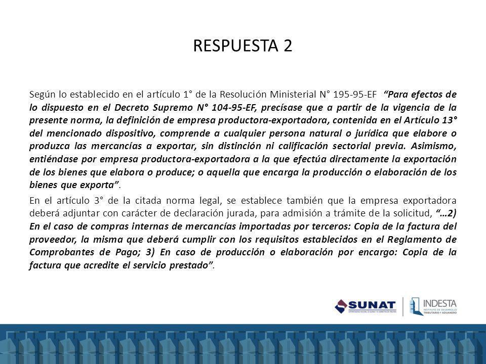 RESPUESTA 2 Según lo establecido en el artículo 1° de la Resolución Ministerial N° 195-95-EF Para efectos de lo dispuesto en el Decreto Supremo N° 104