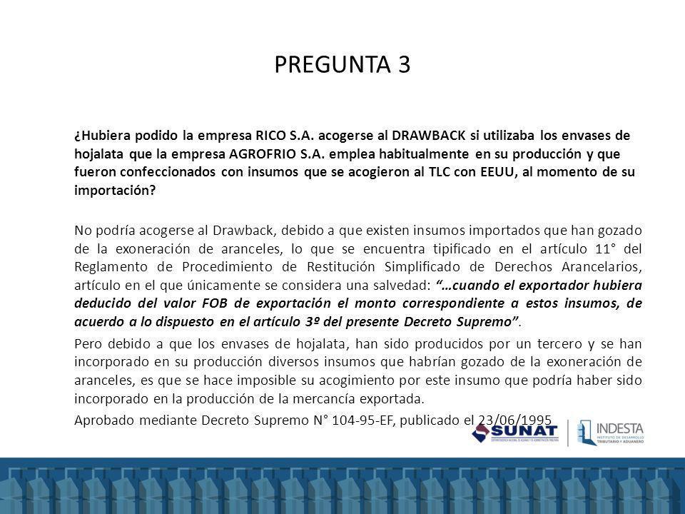 PREGUNTA 3 ¿Hubiera podido la empresa RICO S.A. acogerse al DRAWBACK si utilizaba los envases de hojalata que la empresa AGROFRIO S.A. emplea habitual