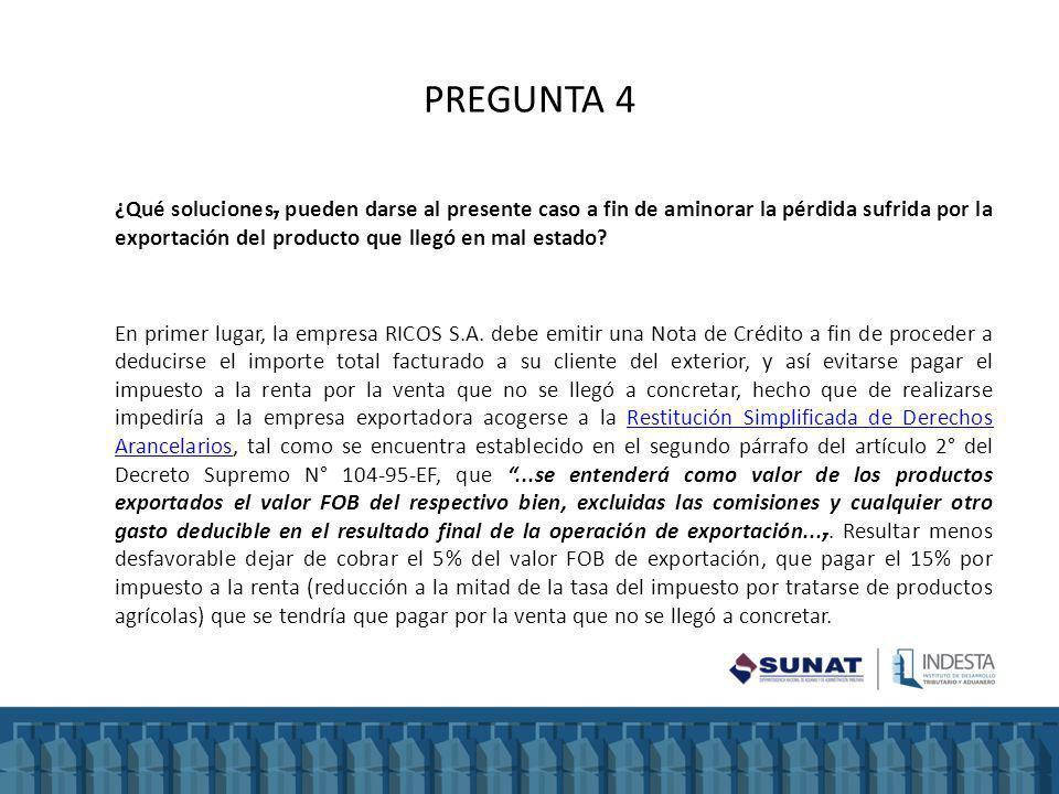 PREGUNTA 4 ¿Qué soluciones, pueden darse al presente caso a fin de aminorar la pérdida sufrida por la exportación del producto que llegó en mal estado