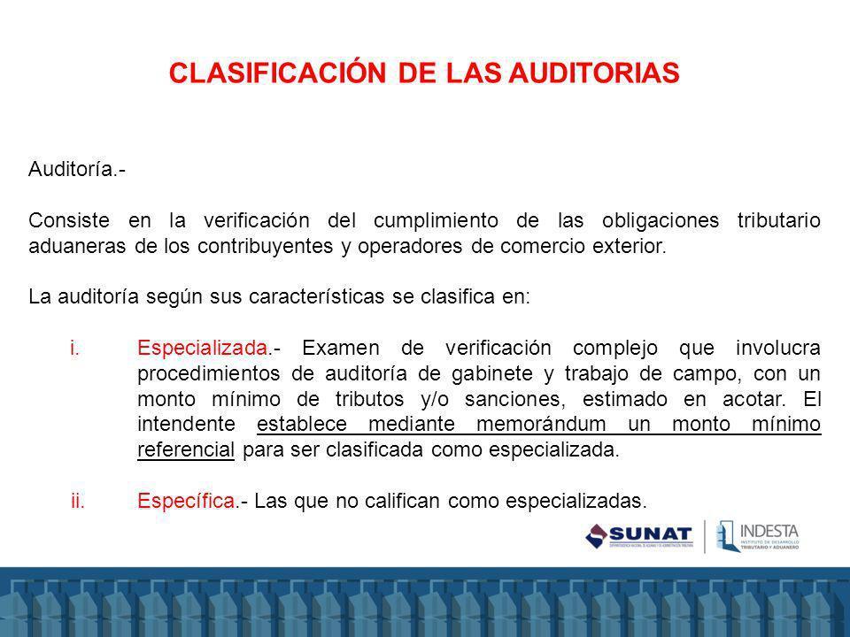 CLASIFICACIÓN DE LAS AUDITORIAS Auditoría.- Consiste en la verificación del cumplimiento de las obligaciones tributario aduaneras de los contribuyentes y operadores de comercio exterior.