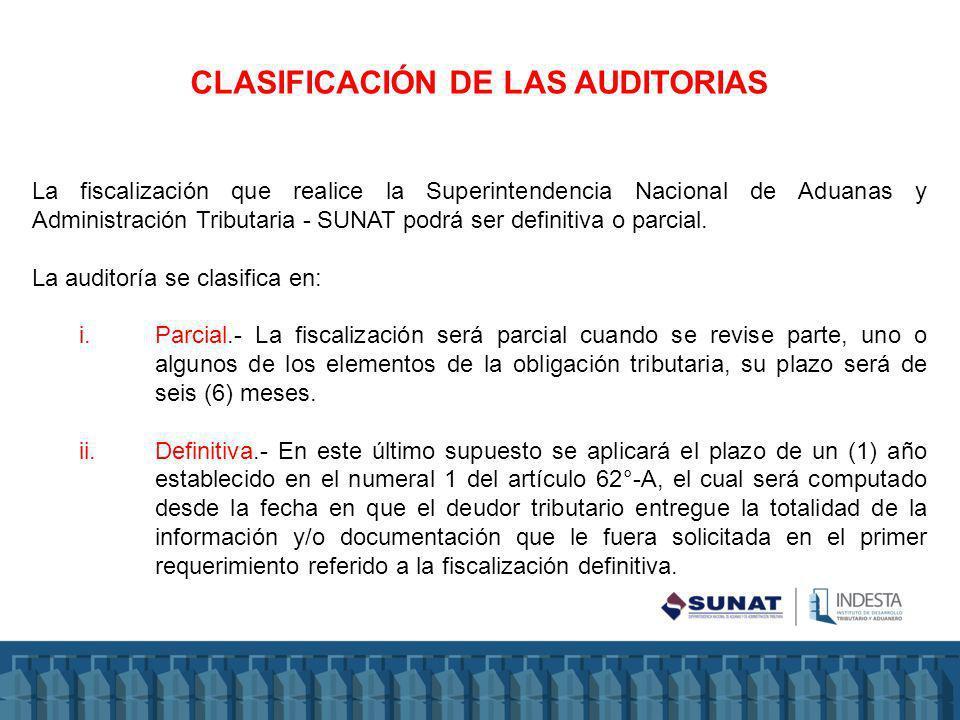 CLASIFICACIÓN DE LAS AUDITORIAS La fiscalización que realice la Superintendencia Nacional de Aduanas y Administración Tributaria - SUNAT podrá ser definitiva o parcial.