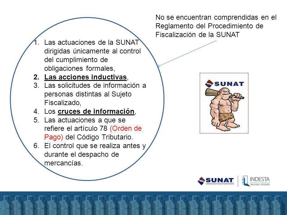 1.Las actuaciones de la SUNAT dirigidas únicamente al control del cumplimiento de obligaciones formales, 2.Las acciones inductivas, 3.Las solicitudes