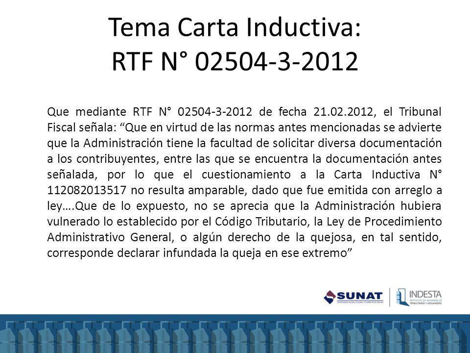 Tema Carta Inductiva: RTF N° 02504-3-2012 Que mediante RTF N° 02504-3-2012 de fecha 21.02.2012, el Tribunal Fiscal señala: Que en virtud de las normas