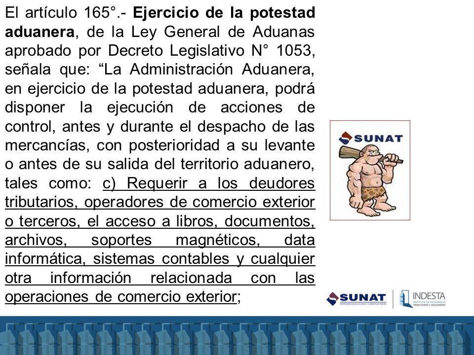 El artículo 165°.- Ejercicio de la potestad aduanera, de la Ley General de Aduanas aprobado por Decreto Legislativo N° 1053, señala que: La Administra
