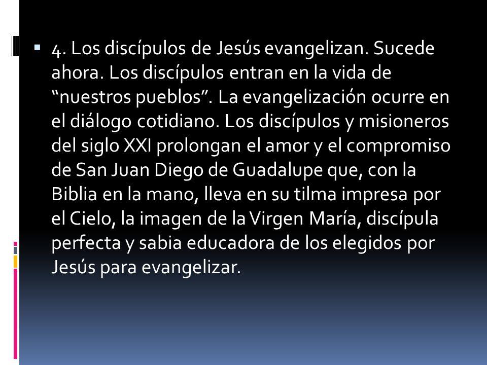 4. Los discípulos de Jesús evangelizan. Sucede ahora. Los discípulos entran en la vida de nuestros pueblos. La evangelización ocurre en el diálogo cot