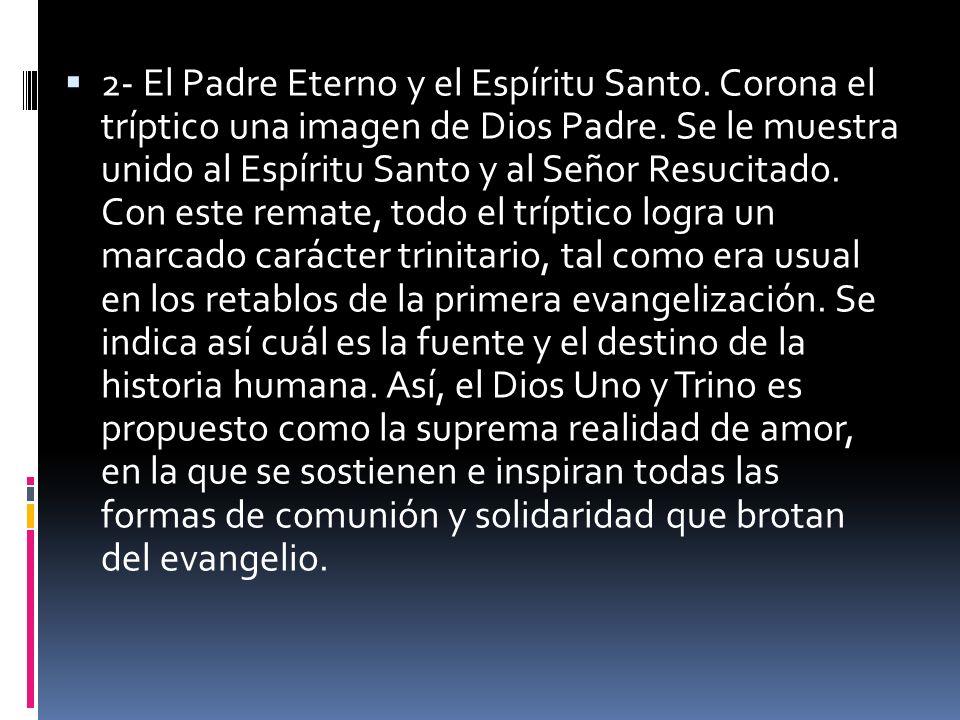 2- El Padre Eterno y el Espíritu Santo. Corona el tríptico una imagen de Dios Padre. Se le muestra unido al Espíritu Santo y al Señor Resucitado. Con