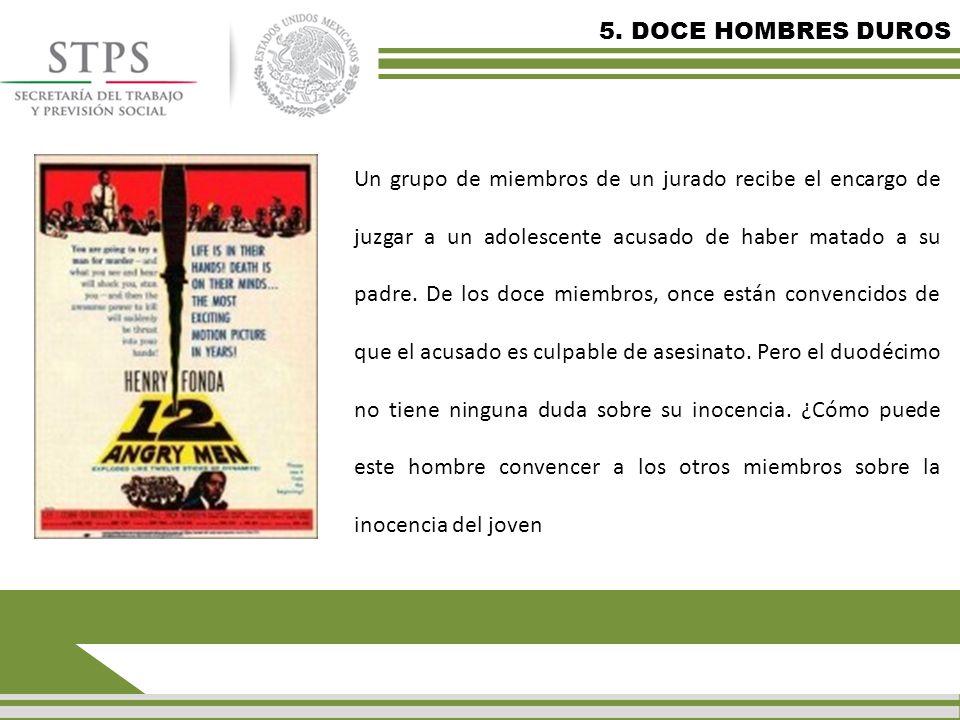 5. DOCE HOMBRES DUROS Un grupo de miembros de un jurado recibe el encargo de juzgar a un adolescente acusado de haber matado a su padre. De los doce m