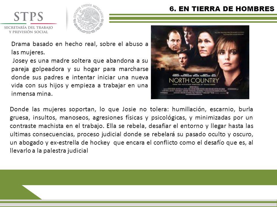 6. EN TIERRA DE HOMBRES Donde las mujeres soportan, lo que Josie no tolera: humillación, escarnio, burla gruesa, insultos, manoseos, agresiones física