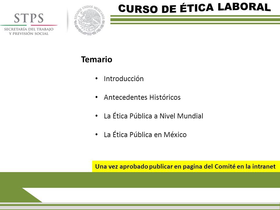 Temario Introducción Antecedentes Históricos La Ética Pública a Nivel Mundial La Ética Pública en México Una vez aprobado publicar en pagina del Comité en la intranet
