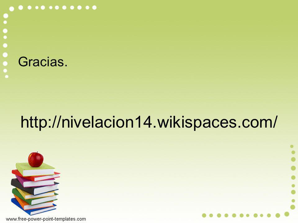 Gracias. http://nivelacion14.wikispaces.com/