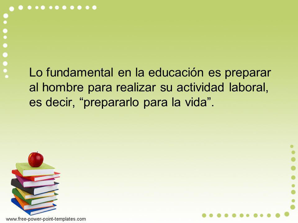 Es decir que… lo laboral se identifica con la vida y lo académico es una abstracción, una modelación, una aproximación a la vida, pero imprescindible para la preparación del educando.