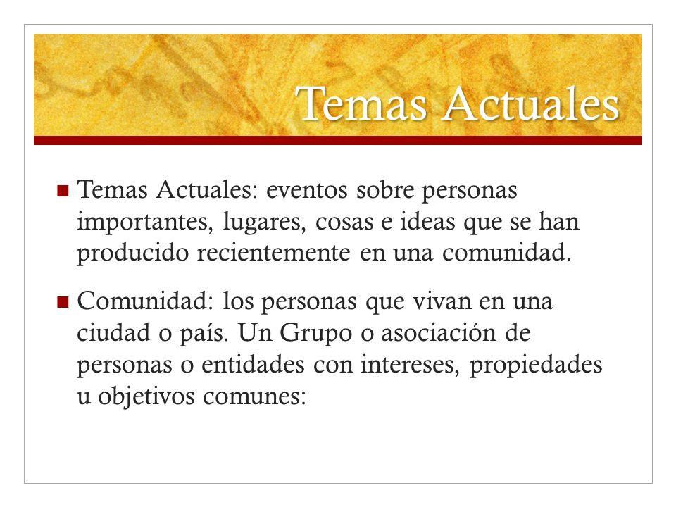 Temas Actuales Temas Actuales: eventos sobre personas importantes, lugares, cosas e ideas que se han producido recientemente en una comunidad. Comunid