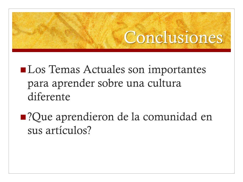 Conclusiones Los Temas Actuales son importantes para aprender sobre una cultura diferente ?Que aprendieron de la comunidad en sus artículos?