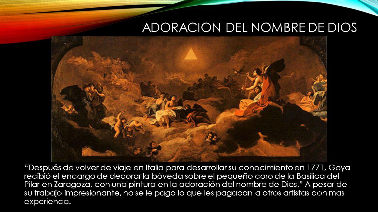 ADORACION DEL NOMBRE DE DIOS Después de volver de viaje en Italia para desarrollar su conocimiento en 1771, Goya recibió el encargo de decorar la bóve