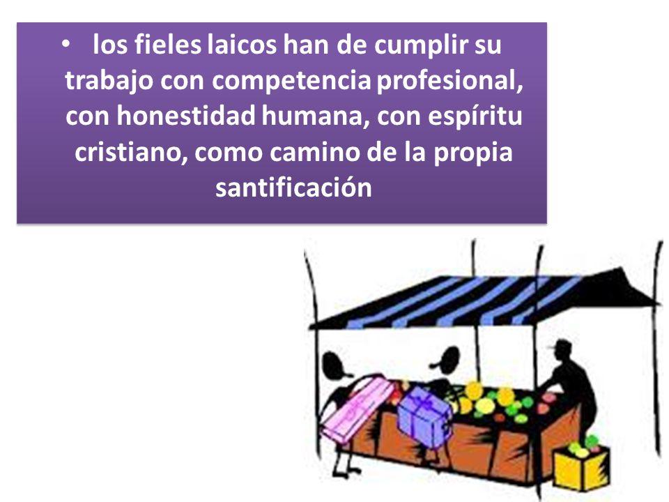 los fieles laicos han de cumplir su trabajo con competencia profesional, con honestidad humana, con espíritu cristiano, como camino de la propia santi