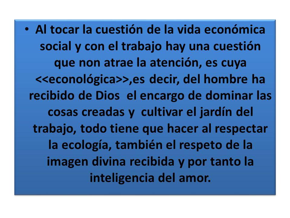 Al tocar la cuestión de la vida económica social y con el trabajo hay una cuestión que non atrae la atención, es cuya >,es decir, del hombre ha recibi