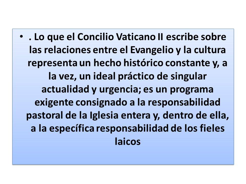 . Lo que el Concilio Vaticano II escribe sobre las relaciones entre el Evangelio y la cultura representa un hecho histórico constante y, a la vez, un