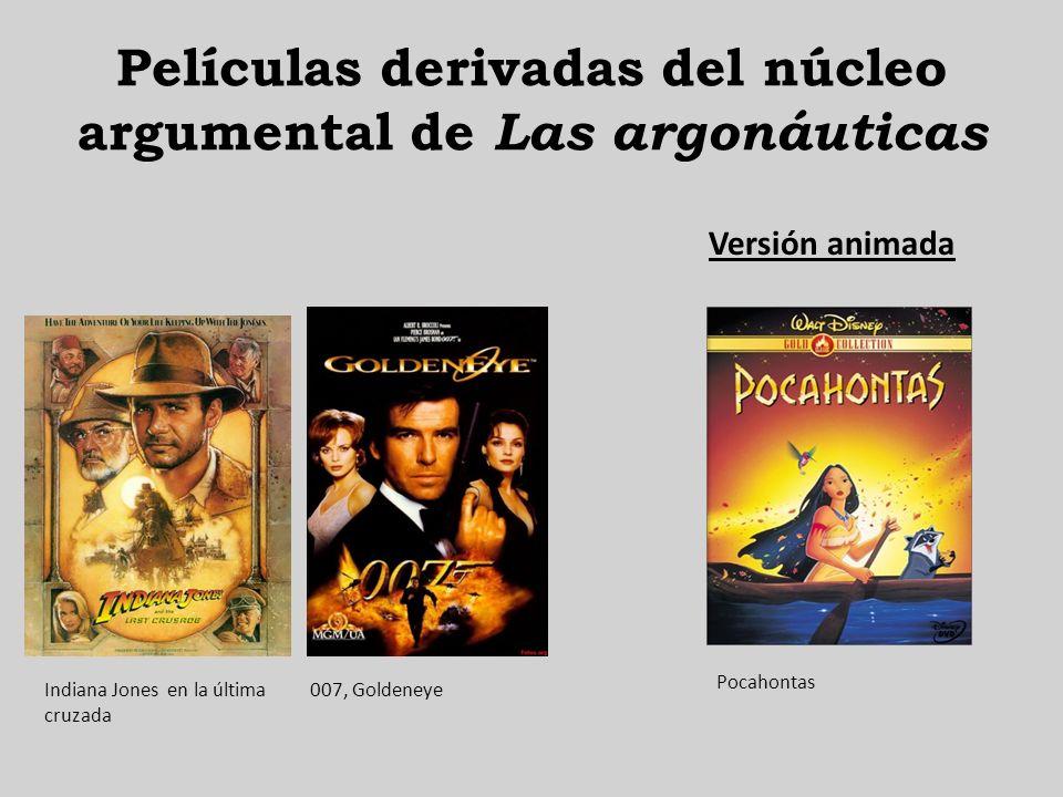 Películas derivadas del núcleo argumental de Las argonáuticas Versión animada Indiana Jones en la última cruzada 007, Goldeneye Pocahontas