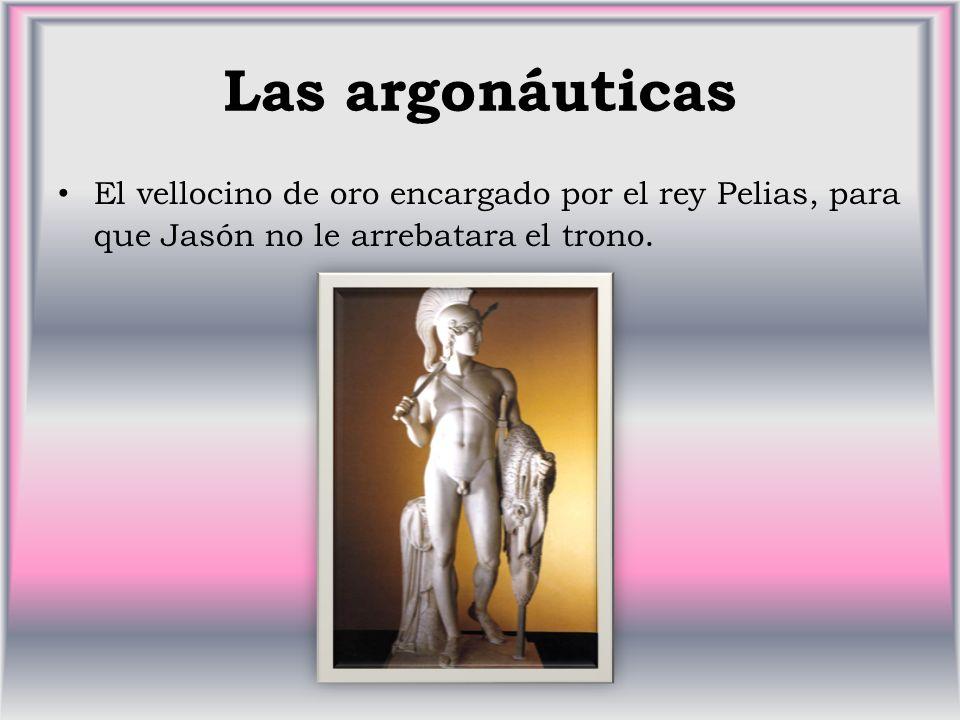 Las argonáuticas El vellocino de oro encargado por el rey Pelias, para que Jasón no le arrebatara el trono.