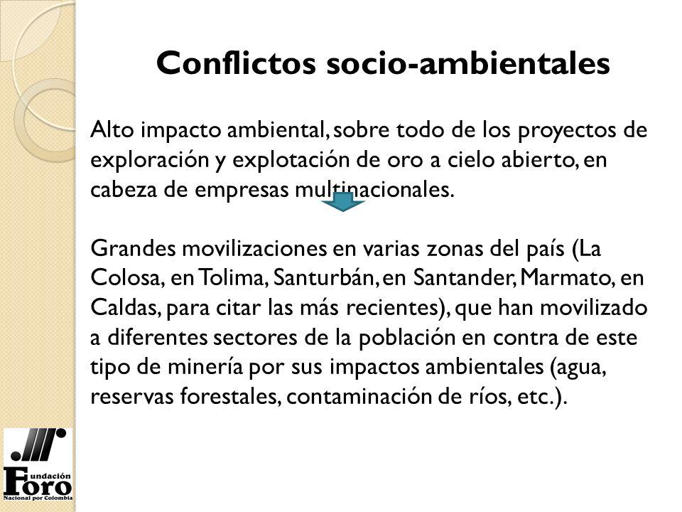 Conflictos socio-ambientales Alto impacto ambiental, sobre todo de los proyectos de exploración y explotación de oro a cielo abierto, en cabeza de emp