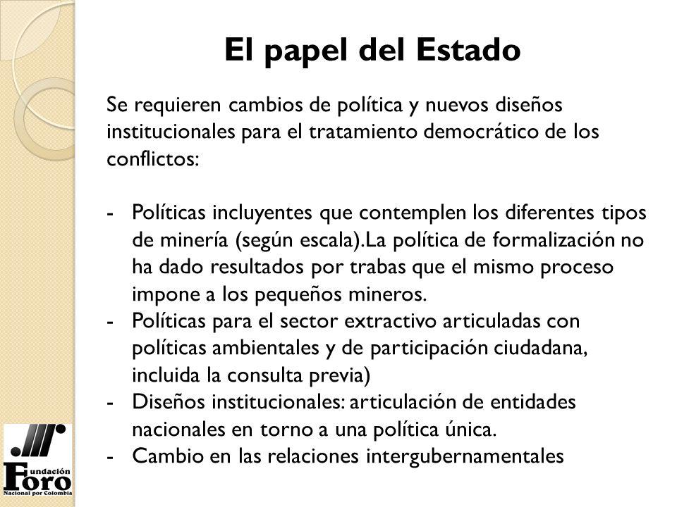 El papel del Estado Se requieren cambios de política y nuevos diseños institucionales para el tratamiento democrático de los conflictos: -Políticas in