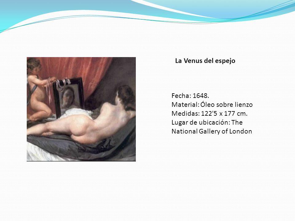 La Venus del espejo Fecha: 1648. Material: Óleo sobre lienzo Medidas: 122'5 x 177 cm. Lugar de ubicación: The National Gallery of London